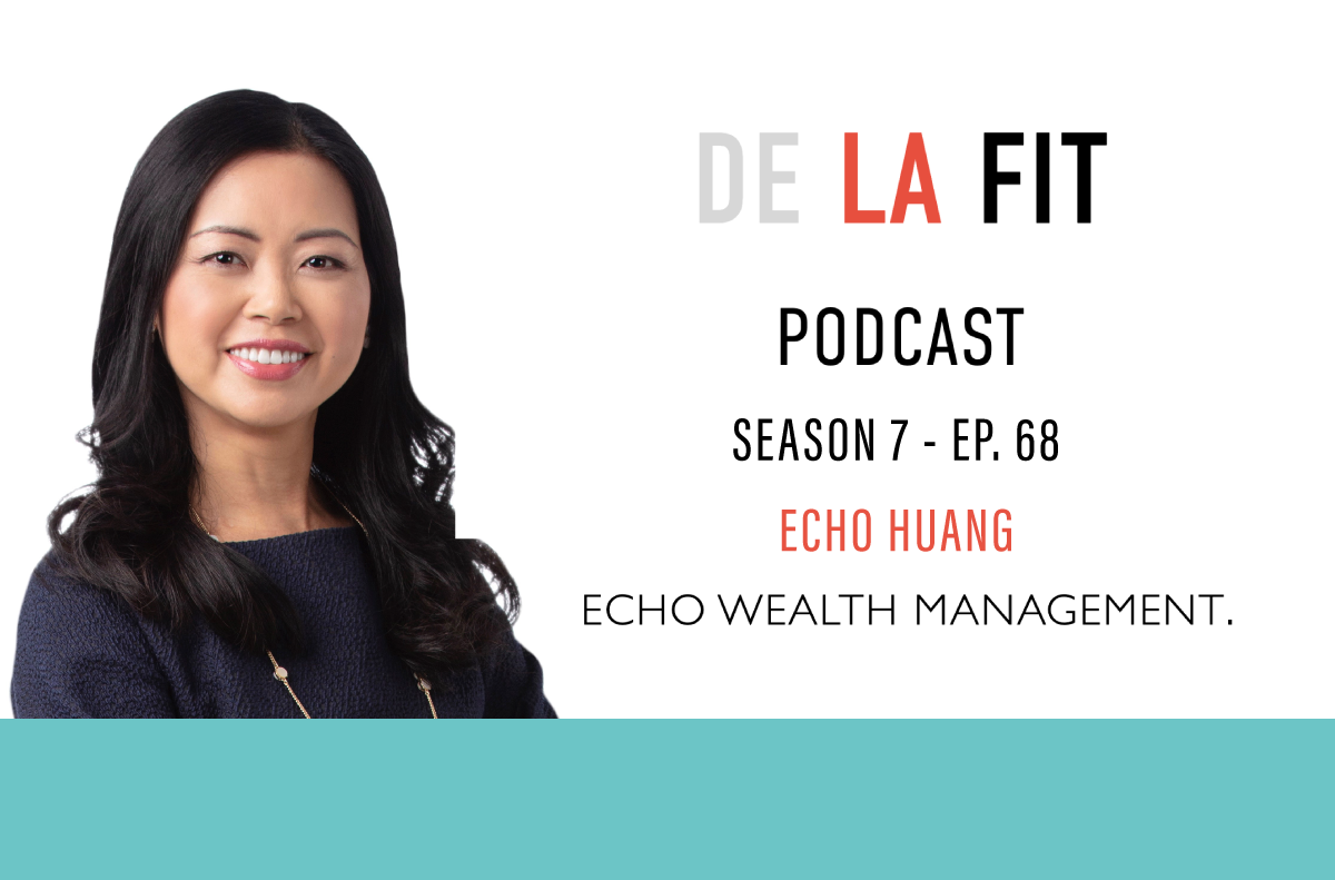 Echo Huang, CFA, CFP®, CPA Featured on the De La Fit Podcast