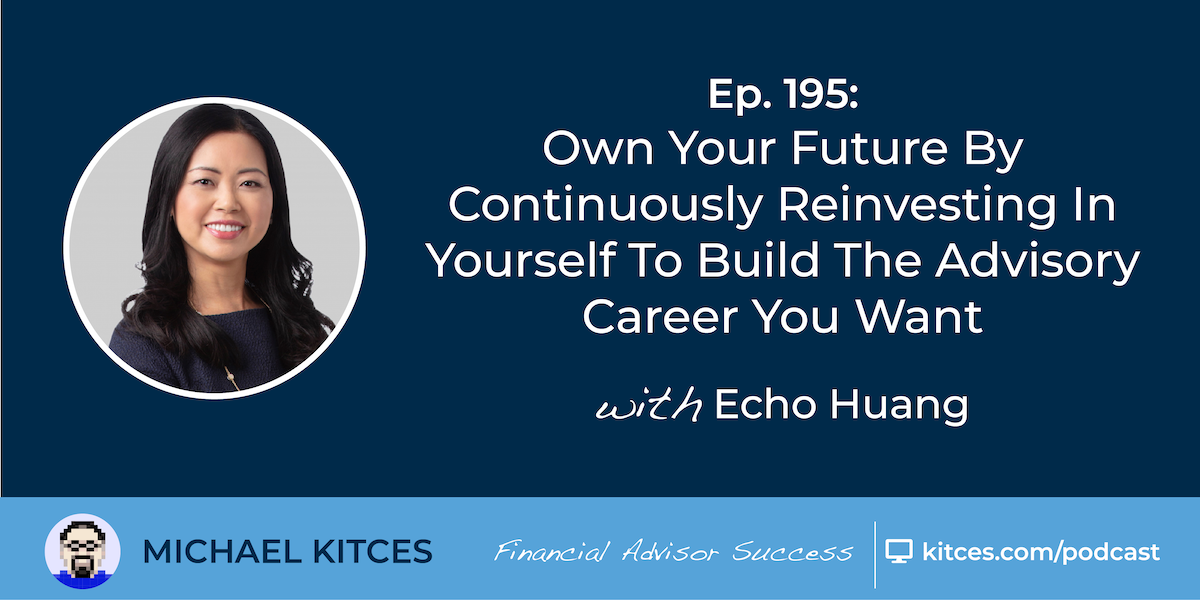 Echo Huang Talks Reinvesting in Yourself on the Financial Advisor Success Podcast